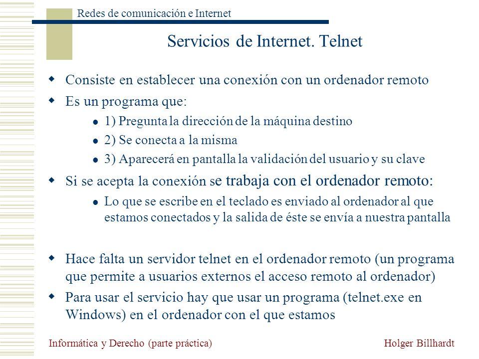 Holger Billhardt Redes de comunicación e Internet Informática y Derecho (parte práctica) Servicios de Internet. Telnet Consiste en establecer una cone