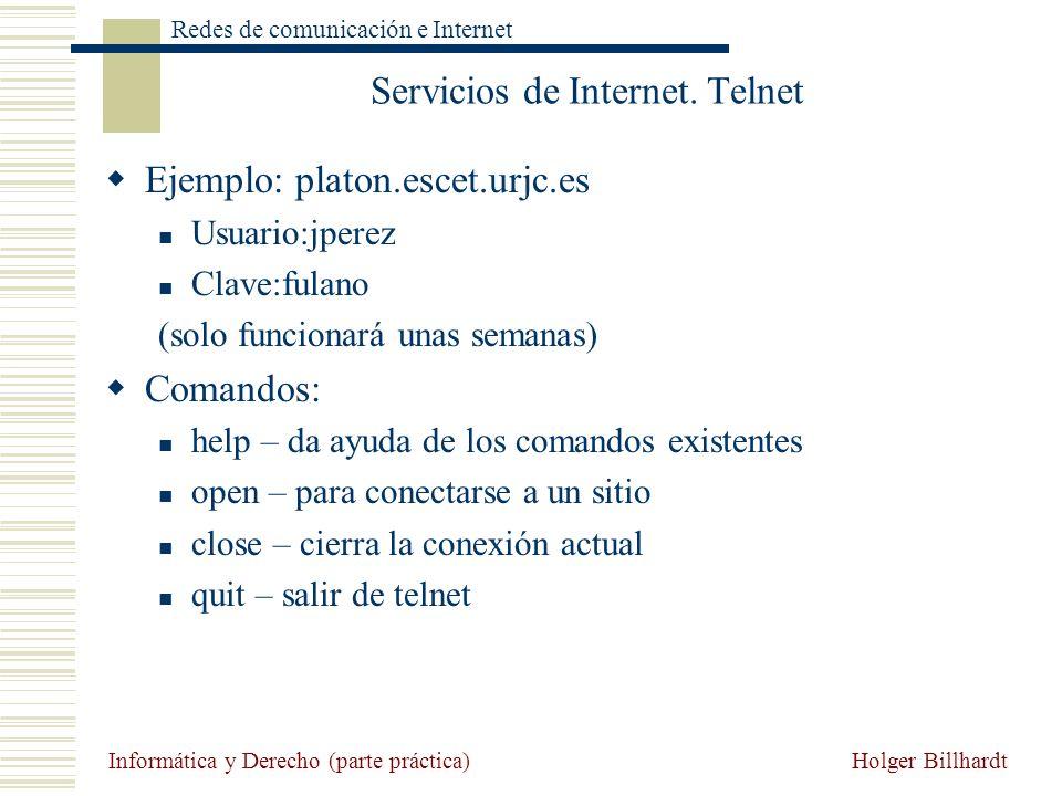 Holger Billhardt Redes de comunicación e Internet Informática y Derecho (parte práctica) Servicios de Internet. Telnet Ejemplo: platon.escet.urjc.es U