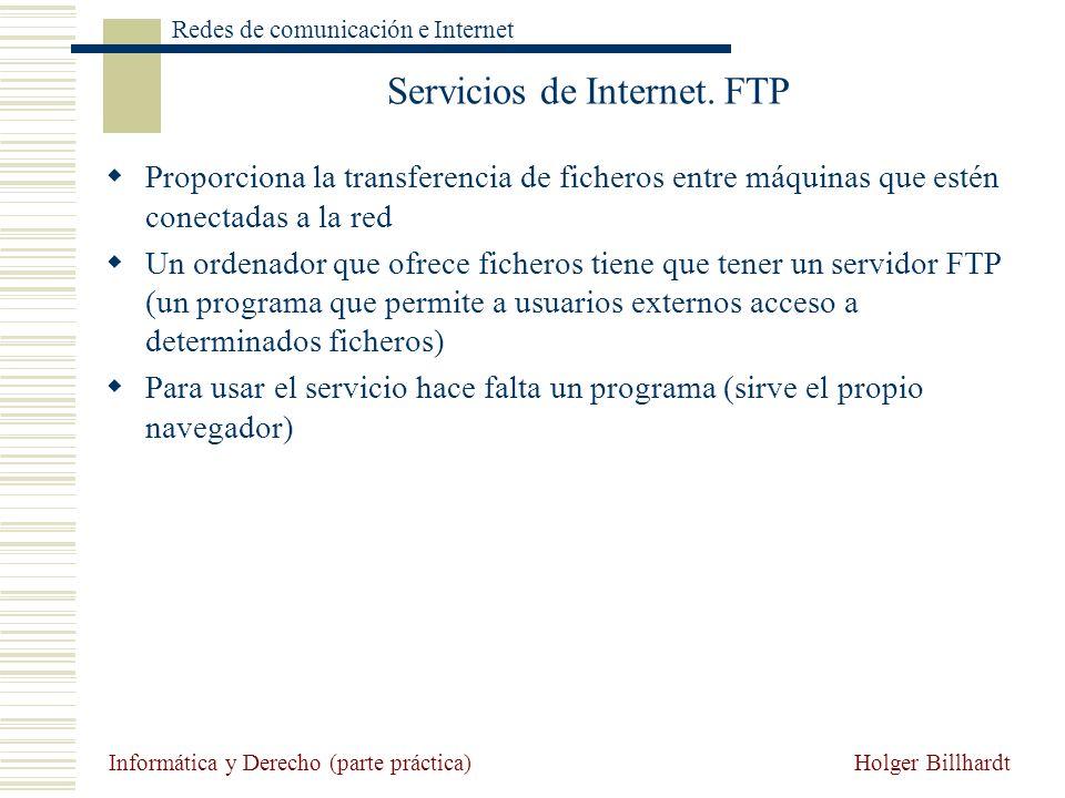 Holger Billhardt Redes de comunicación e Internet Informática y Derecho (parte práctica) Servicios de Internet. FTP Proporciona la transferencia de fi