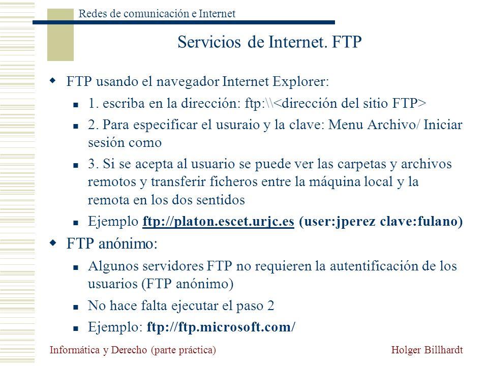 Holger Billhardt Redes de comunicación e Internet Informática y Derecho (parte práctica) Servicios de Internet. FTP FTP usando el navegador Internet E