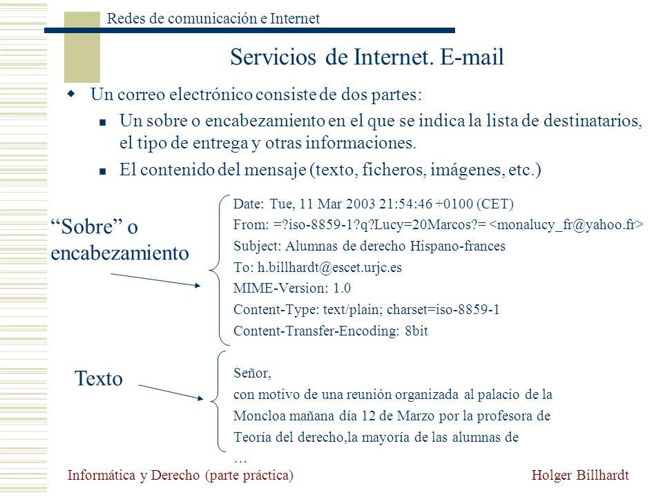 Holger Billhardt Redes de comunicación e Internet Informática y Derecho (parte práctica) Servicios de Internet. E-mail Date: Tue, 11 Mar 2003 21:54:46