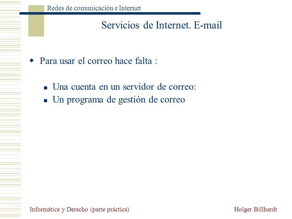 Holger Billhardt Redes de comunicación e Internet Informática y Derecho (parte práctica) Servicios de Internet. E-mail Para usar el correo hace falta
