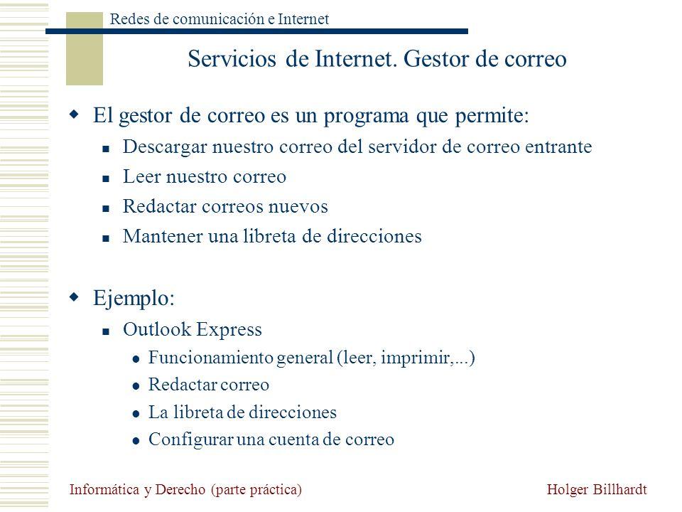 Holger Billhardt Redes de comunicación e Internet Informática y Derecho (parte práctica) Servicios de Internet. Gestor de correo El gestor de correo e