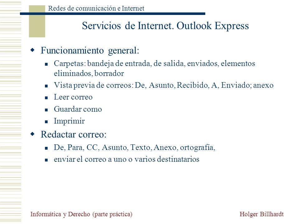 Holger Billhardt Redes de comunicación e Internet Informática y Derecho (parte práctica) Servicios de Internet. Outlook Express Funcionamiento general
