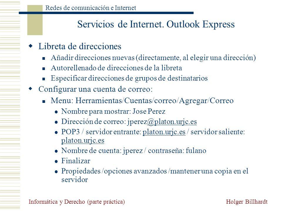 Holger Billhardt Redes de comunicación e Internet Informática y Derecho (parte práctica) Servicios de Internet. Outlook Express Libreta de direcciones