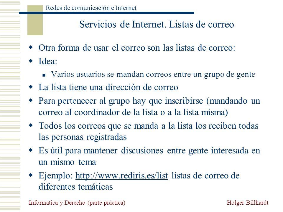 Holger Billhardt Redes de comunicación e Internet Informática y Derecho (parte práctica) Servicios de Internet. Listas de correo Otra forma de usar el