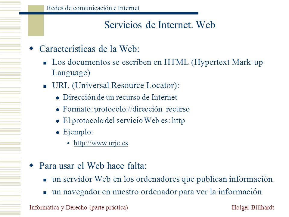 Holger Billhardt Redes de comunicación e Internet Informática y Derecho (parte práctica) Servicios de Internet. Web Características de la Web: Los doc