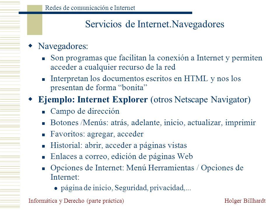 Holger Billhardt Redes de comunicación e Internet Informática y Derecho (parte práctica) Servicios de Internet.Navegadores Navegadores: Son programas