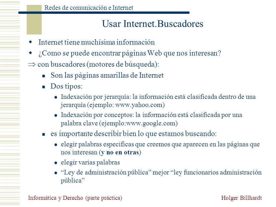 Holger Billhardt Redes de comunicación e Internet Informática y Derecho (parte práctica) Usar Internet.Buscadores Internet tiene muchísima información