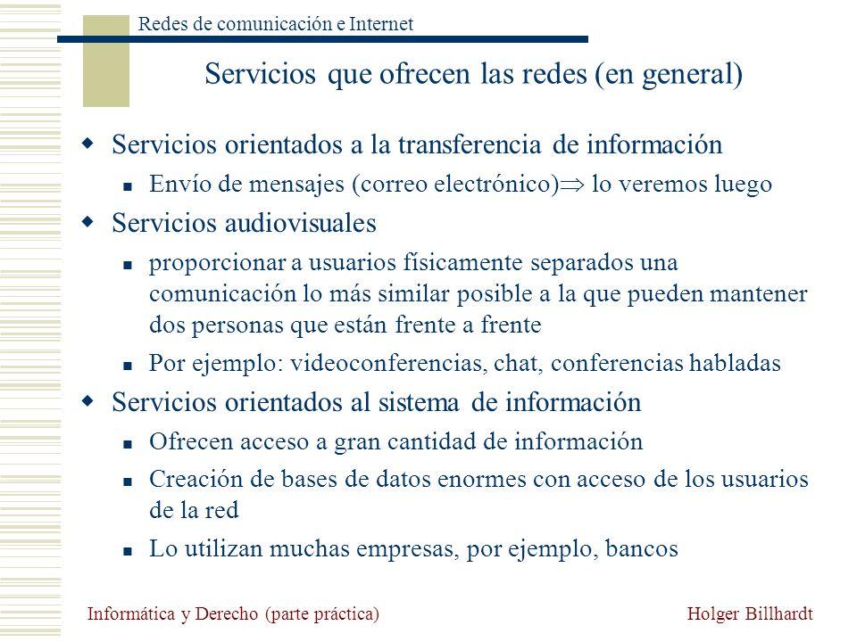 Holger Billhardt Redes de comunicación e Internet Informática y Derecho (parte práctica) Servicios que ofrecen las redes (en general) Servicios orient
