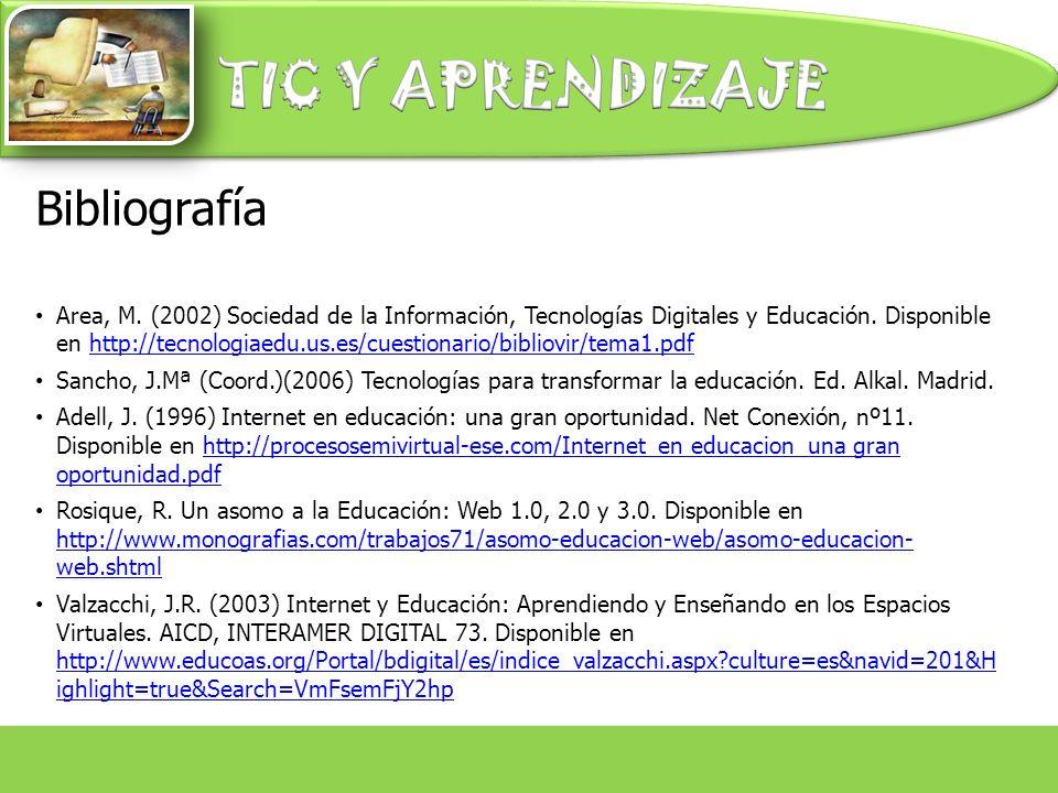 Bibliografía Area, M. (2002) Sociedad de la Información, Tecnologías Digitales y Educación. Disponible en http://tecnologiaedu.us.es/cuestionario/bibl