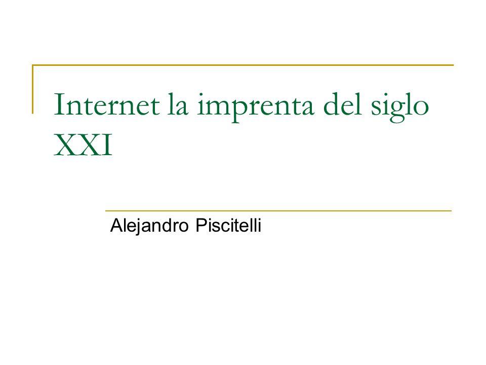 Internet la imprenta del siglo XXI Alejandro Piscitelli