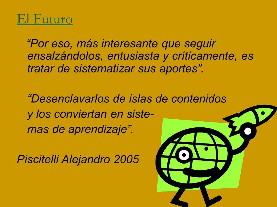 El Futuro Por eso, más interesante que seguir ensalzándolos, entusiasta y críticamente, es tratar de sistematizar sus aportes. Desenclavarlos de islas