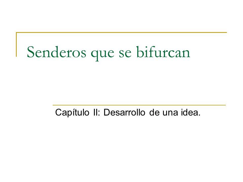 Senderos que se bifurcan Capítulo II: Desarrollo de una idea.