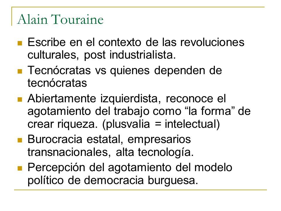 Alain Touraine Escribe en el contexto de las revoluciones culturales, post industrialista. Tecnócratas vs quienes dependen de tecnócratas Abiertamente
