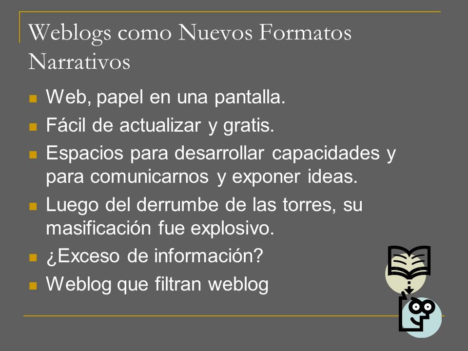 Weblogs como Nuevos Formatos Narrativos Web, papel en una pantalla. Fácil de actualizar y gratis. Espacios para desarrollar capacidades y para comunic
