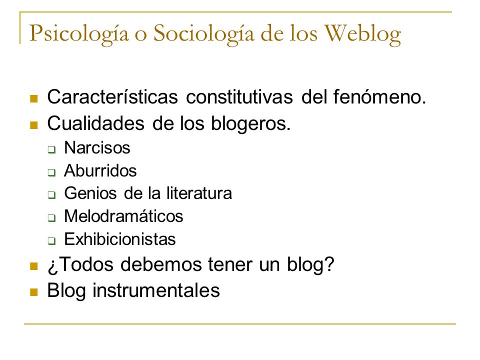 Psicología o Sociología de los Weblog Características constitutivas del fenómeno. Cualidades de los blogeros. Narcisos Aburridos Genios de la literatu