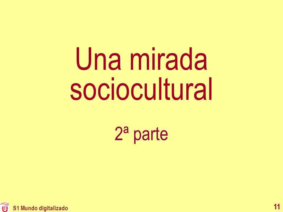 S1 Mundo digitalizado 11 Una mirada sociocultural 2ª parte 11