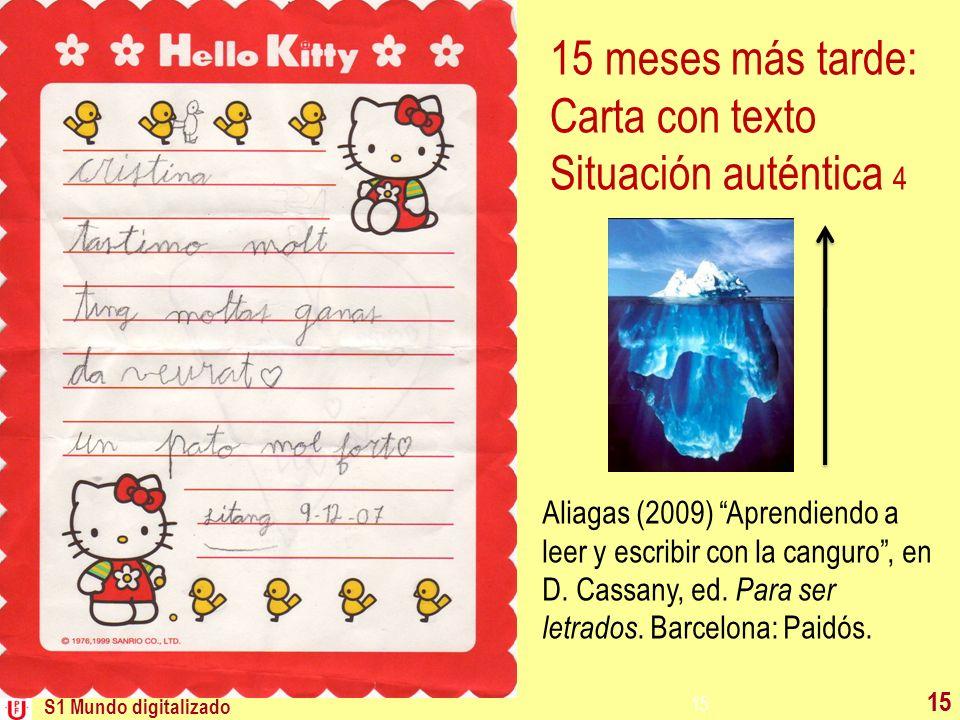 S1 Mundo digitalizado 15 15 meses más tarde: Carta con texto Situación auténtica 4 Aliagas (2009) Aprendiendo a leer y escribir con la canguro, en D.