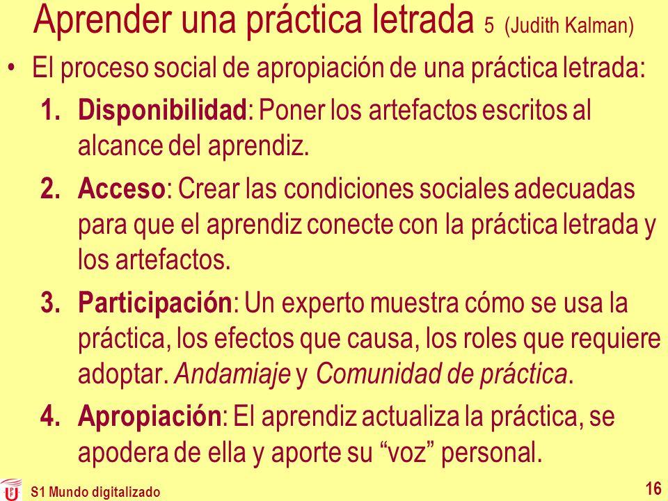 Aprender una práctica letrada 5 (Judith Kalman) El proceso social de apropiación de una práctica letrada: 1. Disponibilidad : Poner los artefactos esc