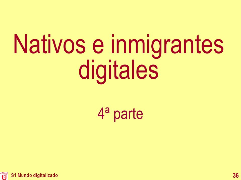 S1 Mundo digitalizado 36 Nativos e inmigrantes digitales 4ª parte 36