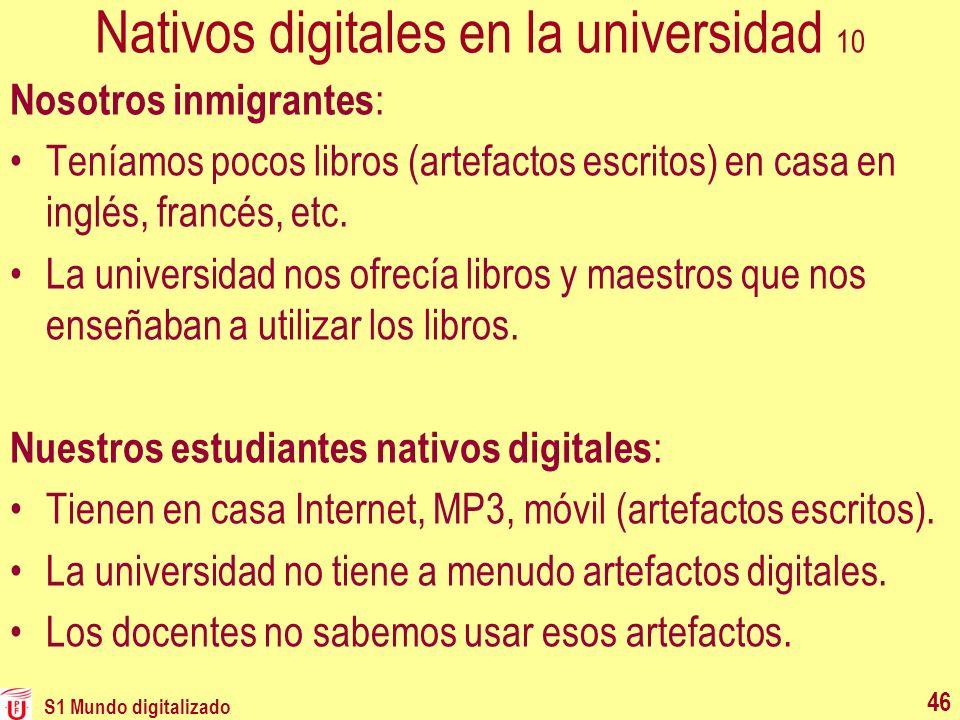 Nativos digitales en la universidad 10 Nosotros inmigrantes : Teníamos pocos libros (artefactos escritos) en casa en inglés, francés, etc. La universi