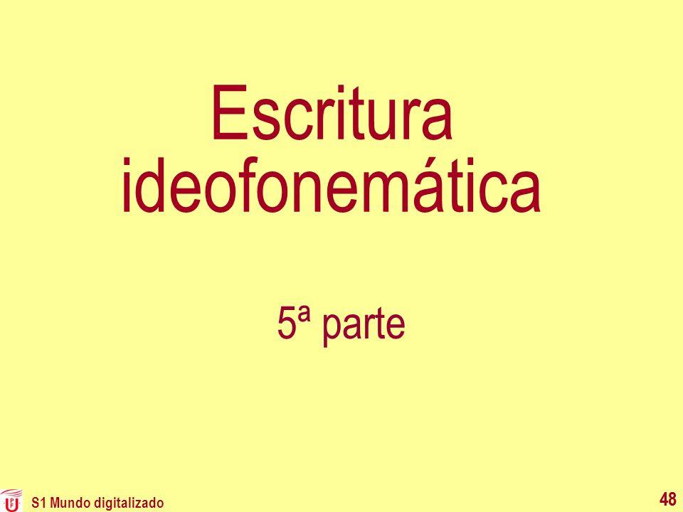S1 Mundo digitalizado 48 Escritura ideofonemática 5ª parte 48