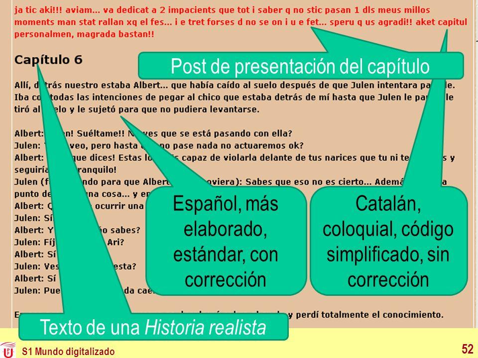 S1 Mundo digitalizado 52 Catalán, coloquial, código simplificado, sin corrección Texto de una Historia realista Post de presentación del capítulo Espa