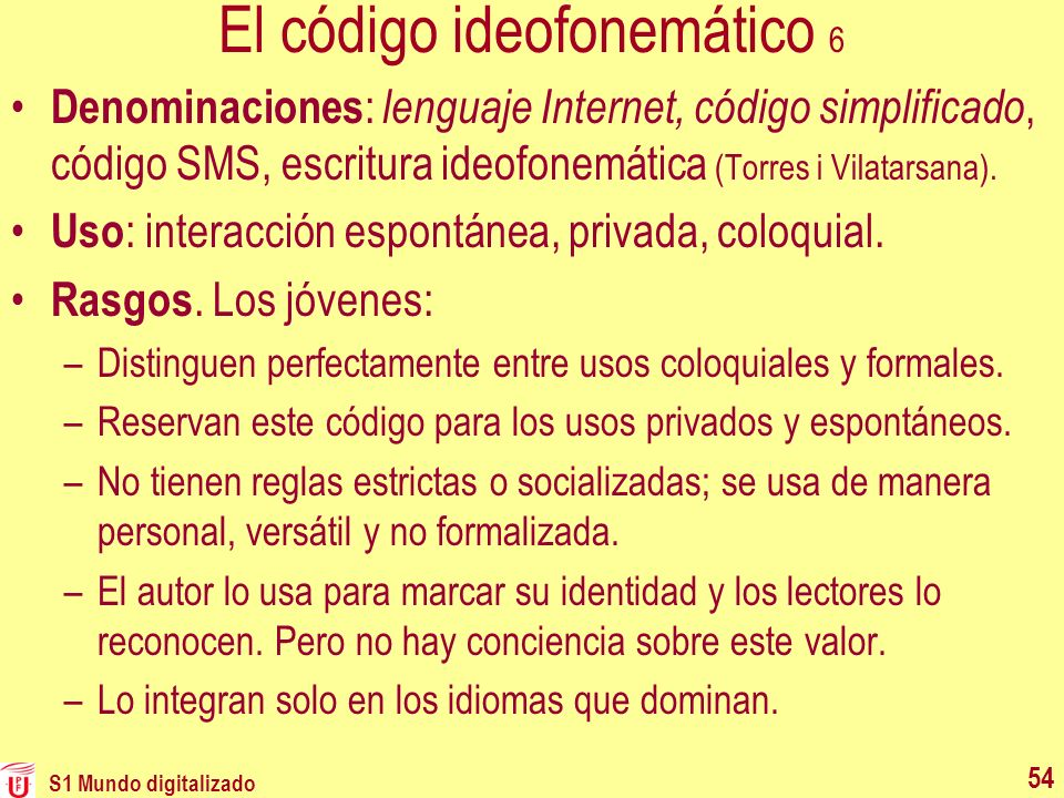 El código ideofonemático 6 Denominaciones : lenguaje Internet, código simplificado, código SMS, escritura ideofonemática (Torres i Vilatarsana). Uso :