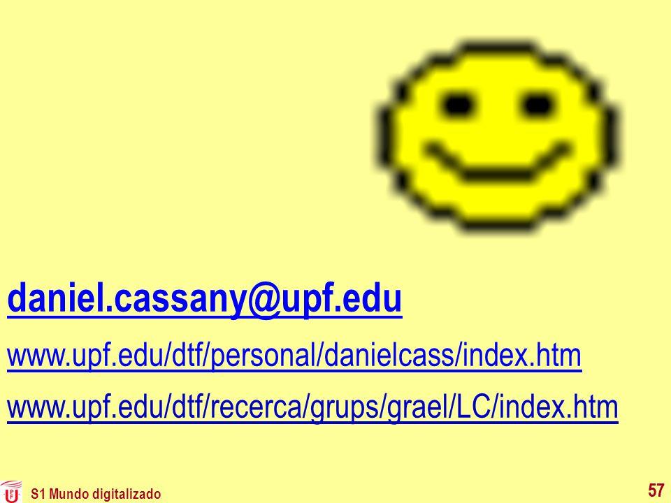 S1 Mundo digitalizado 57 daniel.cassany@upf.edu www.upf.edu/dtf/personal/danielcass/index.htm www.upf.edu/dtf/recerca/grups/grael/LC/index.htm