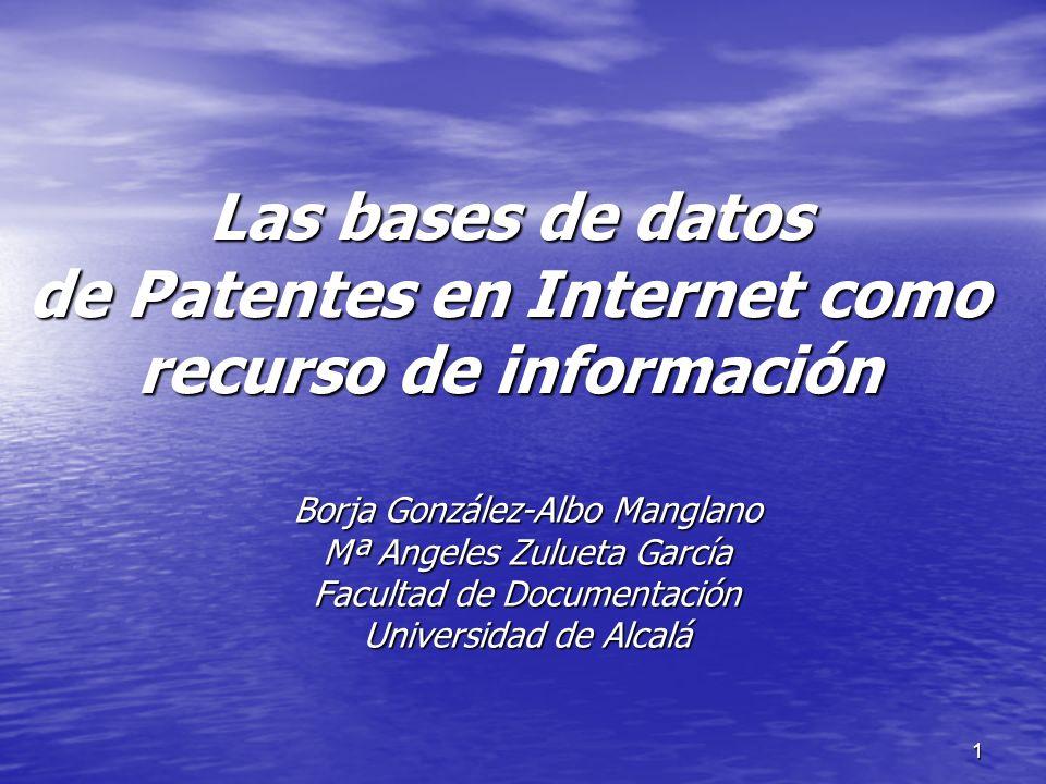 1 Las bases de datos de Patentes en Internet como recurso de información Borja González-Albo Manglano Mª Angeles Zulueta García Facultad de Documentac