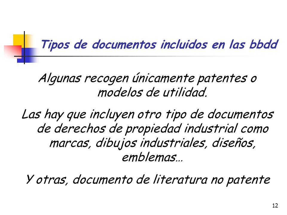 12 Tipos de documentos incluidos en las bbdd Algunas recogen únicamente patentes o modelos de utilidad. Las hay que incluyen otro tipo de documentos d