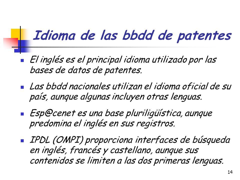 14 Idioma de las bbdd de patentes El inglés es el principal idioma utilizado por las bases de datos de patentes. Las bbdd nacionales utilizan el idiom