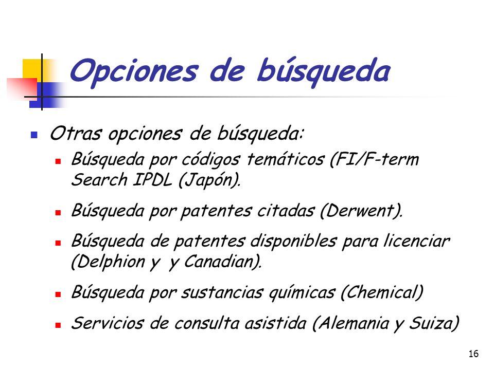 16 Opciones de búsqueda Otras opciones de búsqueda: Búsqueda por códigos temáticos (FI/F-term Search IPDL (Japón). Búsqueda por patentes citadas (Derw