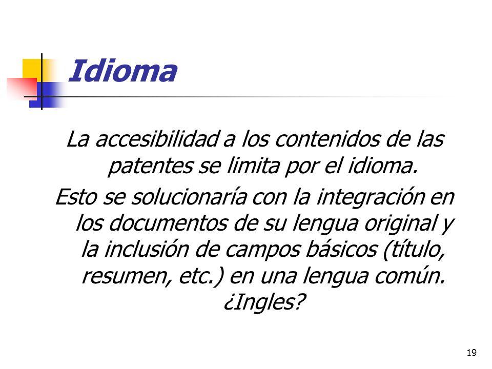 19 Idioma La accesibilidad a los contenidos de las patentes se limita por el idioma. Esto se solucionaría con la integración en los documentos de su l