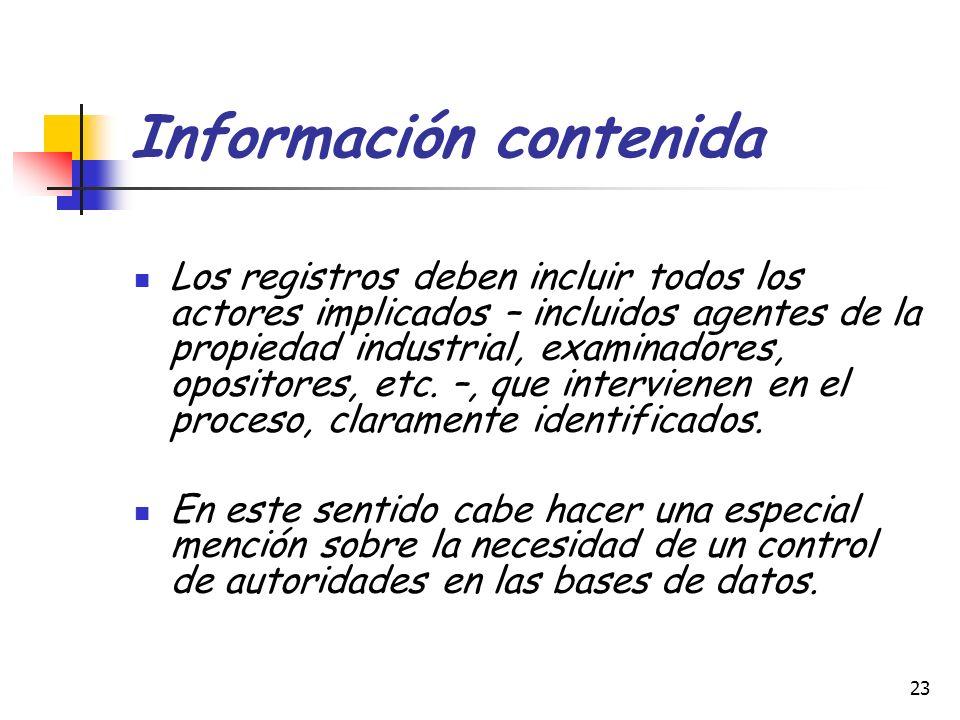 23 Información contenida Los registros deben incluir todos los actores implicados – incluidos agentes de la propiedad industrial, examinadores, oposit