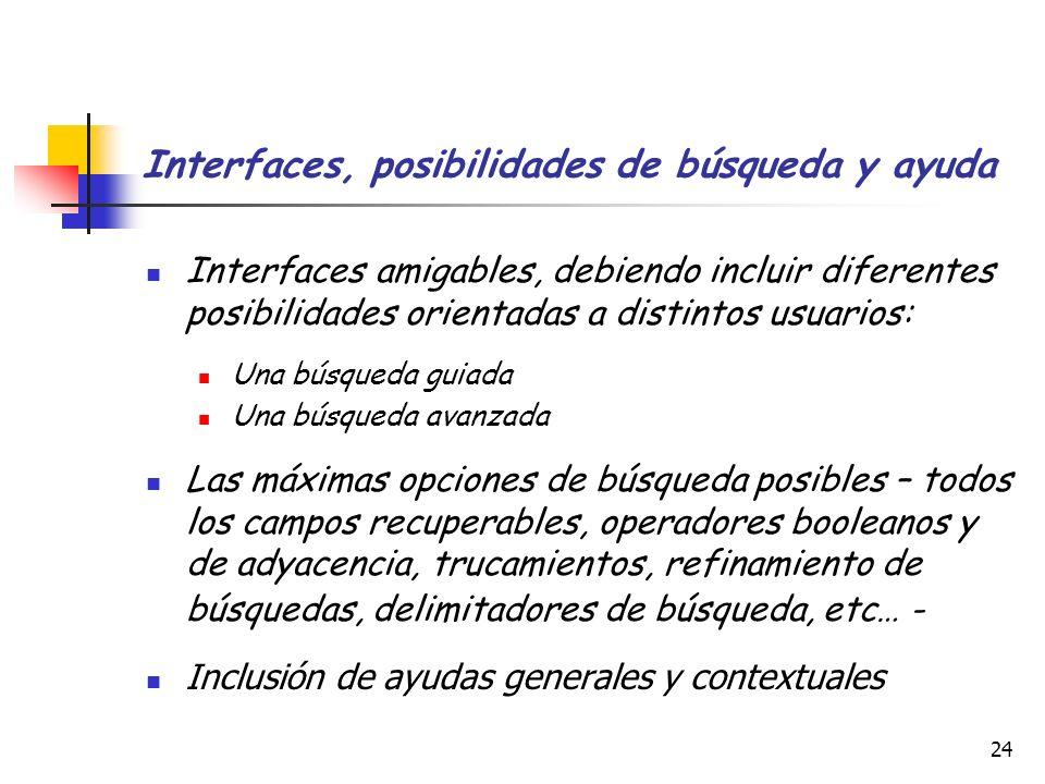 24 Interfaces, posibilidades de búsqueda y ayuda Interfaces amigables, debiendo incluir diferentes posibilidades orientadas a distintos usuarios: Una