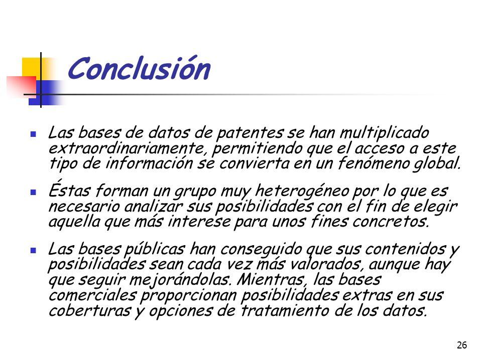 26 Conclusión Las bases de datos de patentes se han multiplicado extraordinariamente, permitiendo que el acceso a este tipo de información se conviert