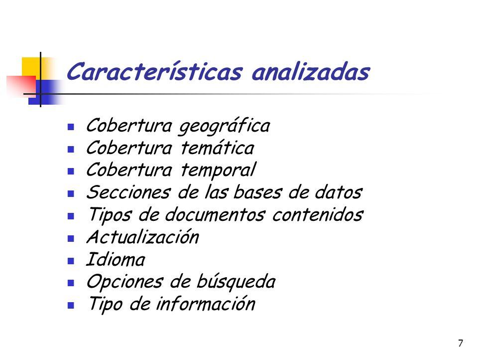 7 Características analizadas Cobertura geográfica Cobertura temática Cobertura temporal Secciones de las bases de datos Tipos de documentos contenidos