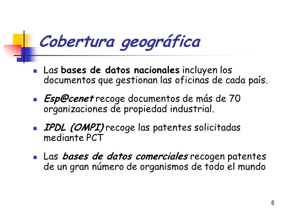 8 Cobertura geográfica Las bases de datos nacionales incluyen los documentos que gestionan las oficinas de cada país. Esp@cenet recoge documentos de m