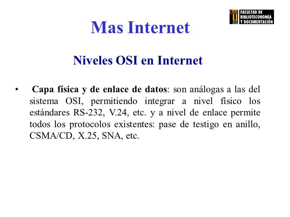 Mas Internet Niveles OSI en Internet Capa física y de enlace de datos: son análogas a las del sistema OSI, permitiendo integrar a nivel físico los est