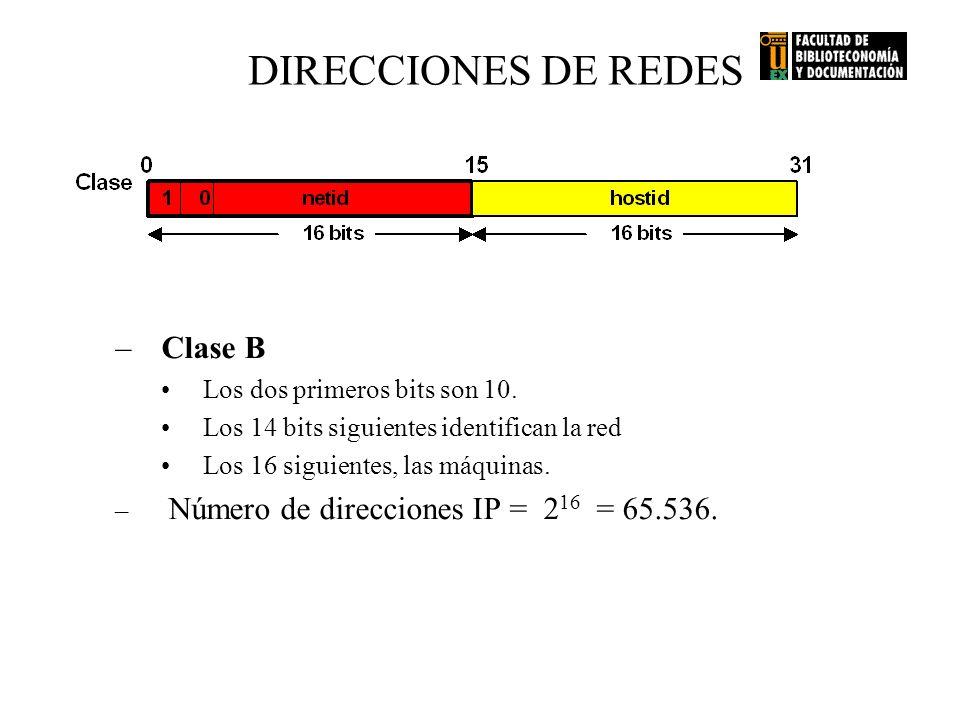 DIRECCIONES DE REDES –Clase B Los dos primeros bits son 10. Los 14 bits siguientes identifican la red Los 16 siguientes, las máquinas. – Número de dir