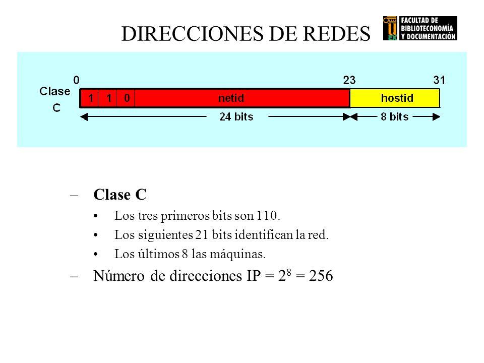 DIRECCIONES DE REDES –Clase C Los tres primeros bits son 110. Los siguientes 21 bits identifican la red. Los últimos 8 las máquinas. –Número de direcc