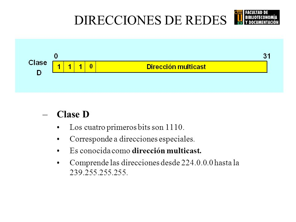 DIRECCIONES DE REDES –Clase D Los cuatro primeros bits son 1110. Corresponde a direcciones especiales. Es conocida como dirección multicast. Comprende