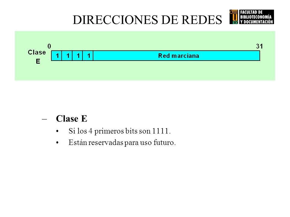DIRECCIONES DE REDES –Clase E Si los 4 primeros bits son 1111. Están reservadas para uso futuro.