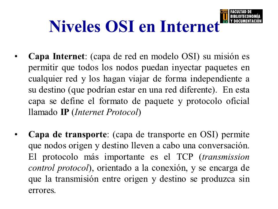 Niveles OSI en Internet Capa Internet: (capa de red en modelo OSI) su misión es permitir que todos los nodos puedan inyectar paquetes en cualquier red