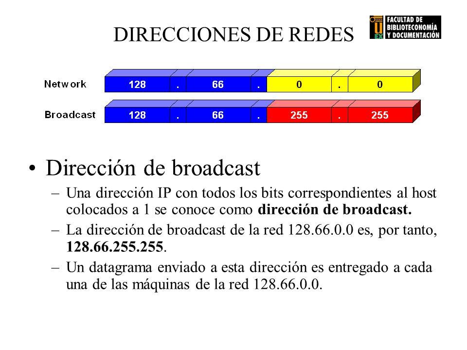 DIRECCIONES DE REDES Dirección de broadcast –Una dirección IP con todos los bits correspondientes al host colocados a 1 se conoce como dirección de br