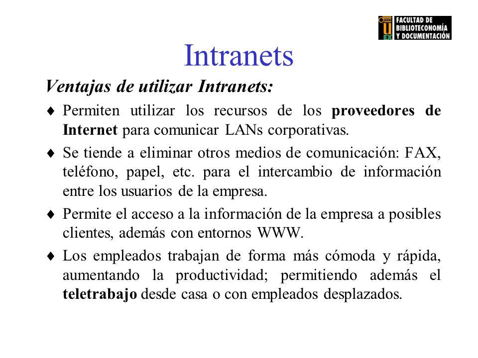 Intranets Ventajas de utilizar Intranets: Permiten utilizar los recursos de los proveedores de Internet para comunicar LANs corporativas. Se tiende a