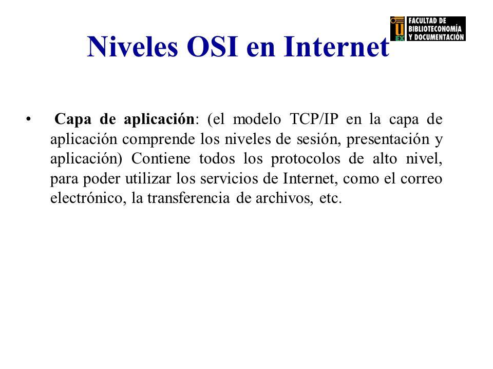 Niveles OSI en Internet Capa de aplicación: (el modelo TCP/IP en la capa de aplicación comprende los niveles de sesión, presentación y aplicación) Con