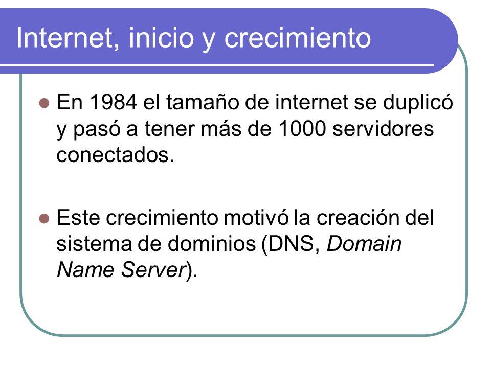 Internet, inicio y crecimiento En 1984 el tamaño de internet se duplicó y pasó a tener más de 1000 servidores conectados. Este crecimiento motivó la c